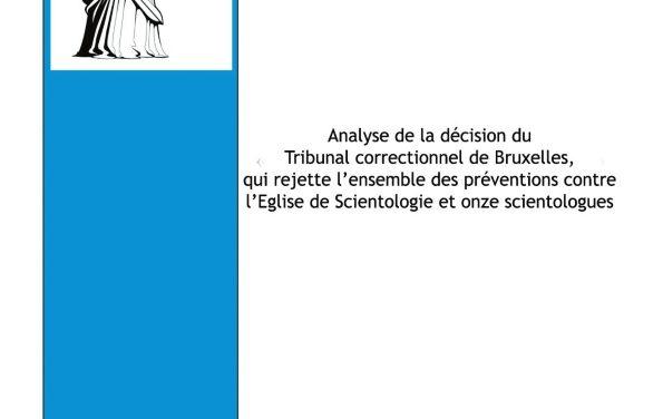 Analyse de la décision du Tribunal correctionnel de  Bruxelles, qui rejette l'ensemble des préventions  contre l'Eglise de Scientologie et onze scientologues